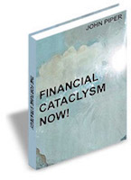 Financial Cataclysm Now by John Piper